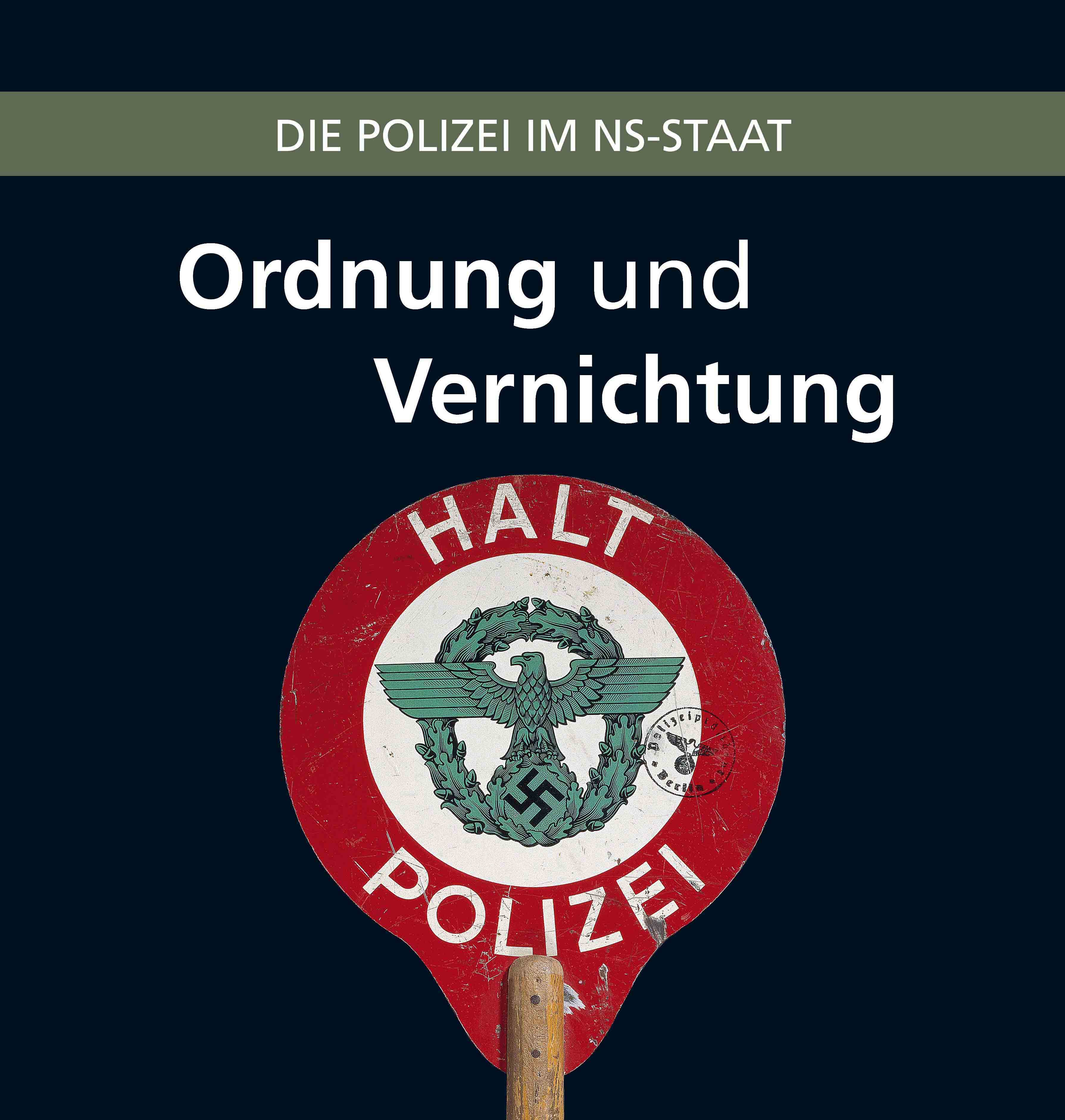Ordnung und Vernichtung.Die Polizei im NS-Staat